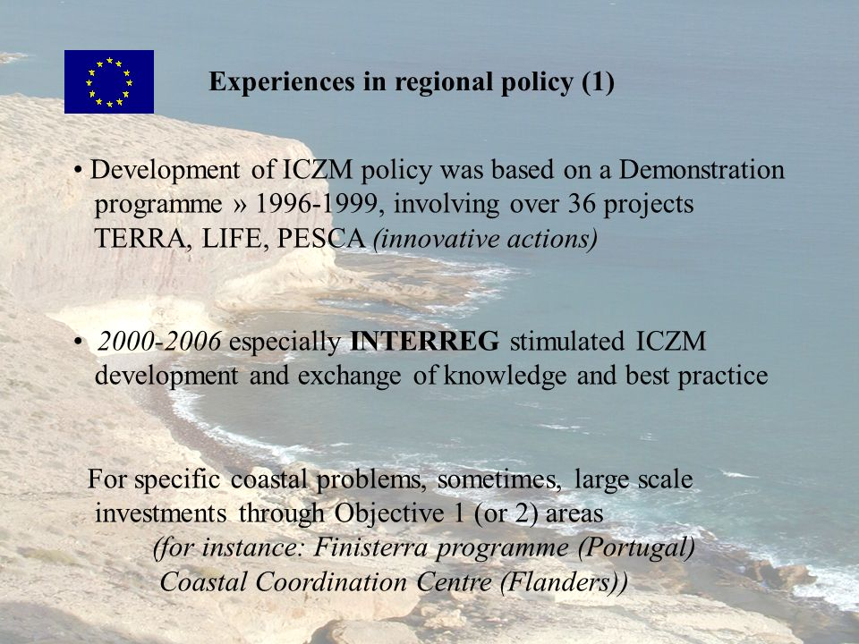 Experiences in regional policy (1) Development of ICZM policy was based on a Demonstration programme » 1996-1999, involving over 36 projects TERRA, LI
