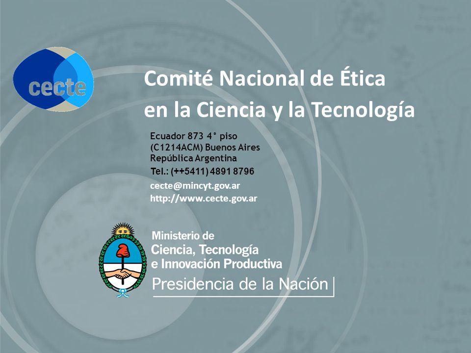 Ecuador 873 4° piso (C1214ACM) Buenos Aires República Argentina Tel.: (++5411) 4891 8796 cecte@mincyt.gov.ar http://www.cecte.gov.ar Comité Nacional de Ética en la Ciencia y la Tecnología