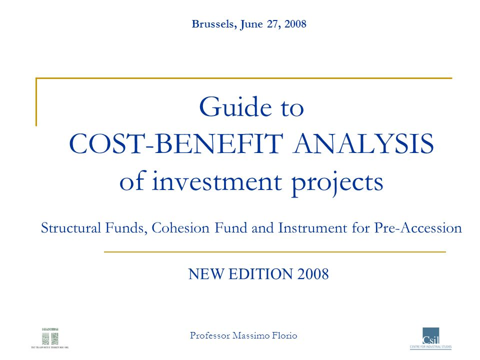 Professor Massimo Florio Guide to COST-BENEFIT ANALYSIS of investment projects Structural Funds, Cohesion Fund and Instrument for Pre-Accession Brusse