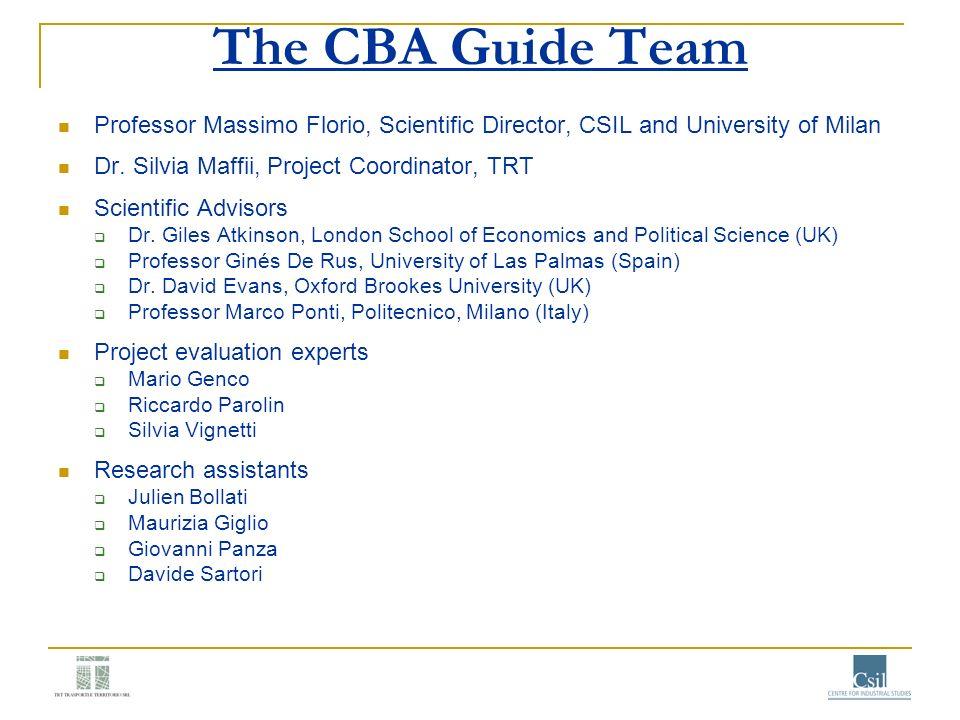 The CBA Guide Team Professor Massimo Florio, Scientific Director, CSIL and University of Milan Dr.