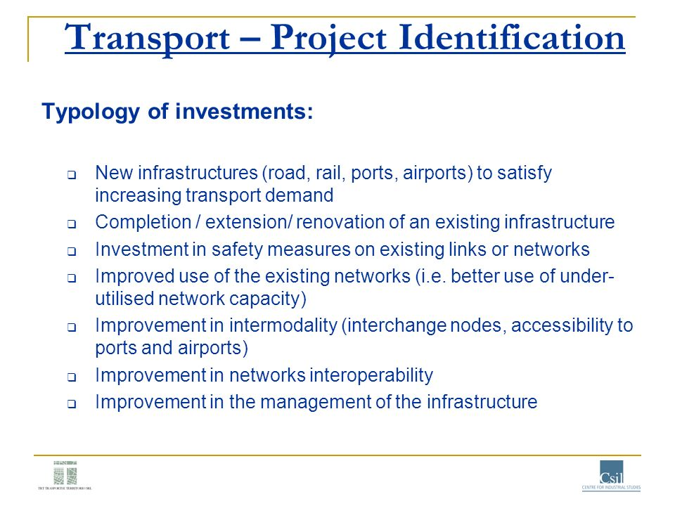 Transport – Project Identification Typology of investments: New infrastructures (road, rail, ports, airports) to satisfy increasing transport demand C