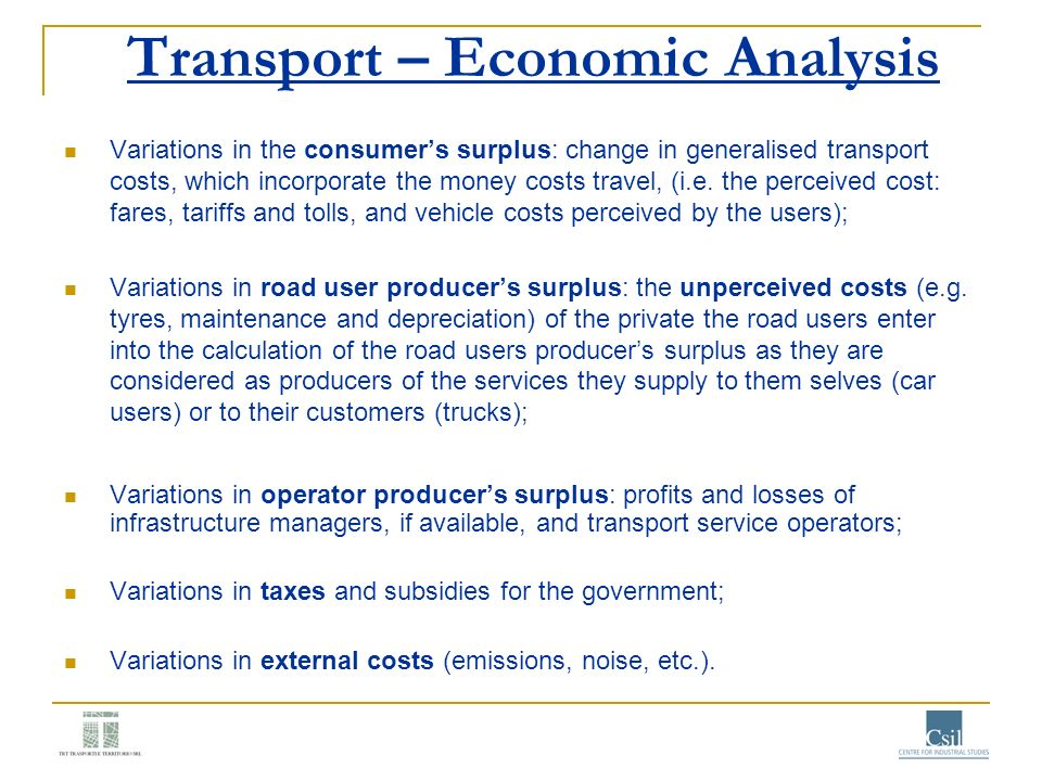 Transport – Economic Analysis Variations in the consumers surplus: change in generalised transport costs, which incorporate the money costs travel, (i