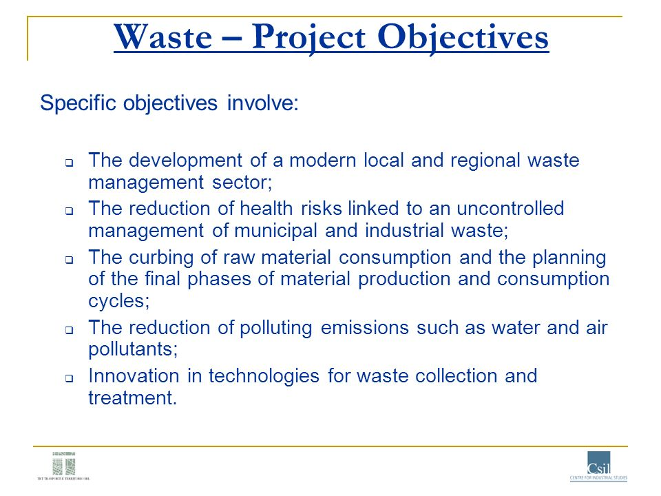 Waste – Project Objectives Specific objectives involve: The development of a modern local and regional waste management sector; The reduction of healt