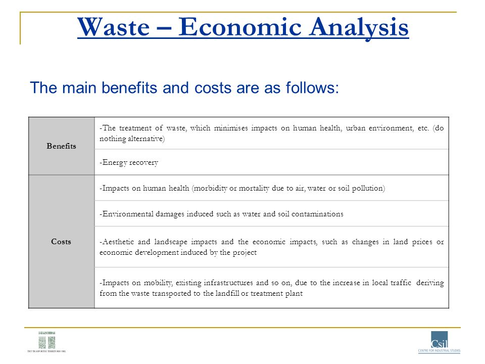 The main benefits and costs are as follows: Waste – Economic Analysis Benefits -The treatment of waste, which minimises impacts on human health, urban