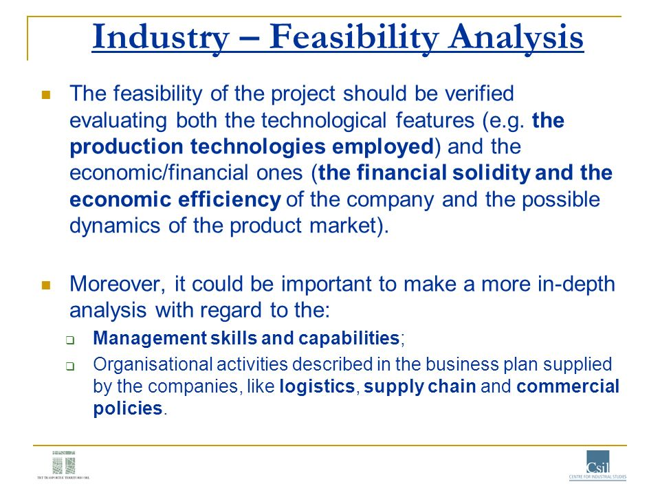 Industry – Feasibility Analysis The feasibility of the project should be verified evaluating both the technological features (e.g. the production tech
