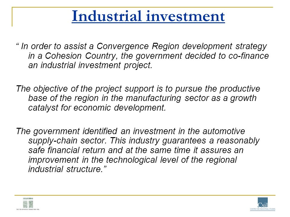 Industrial investment In order to assist a Convergence Region development strategy in a Cohesion Country, the government decided to co-finance an indu