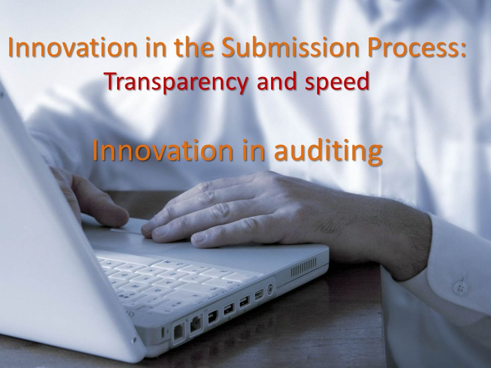 Innovation in the Submission Process: Transparency and speed Innovation in auditing