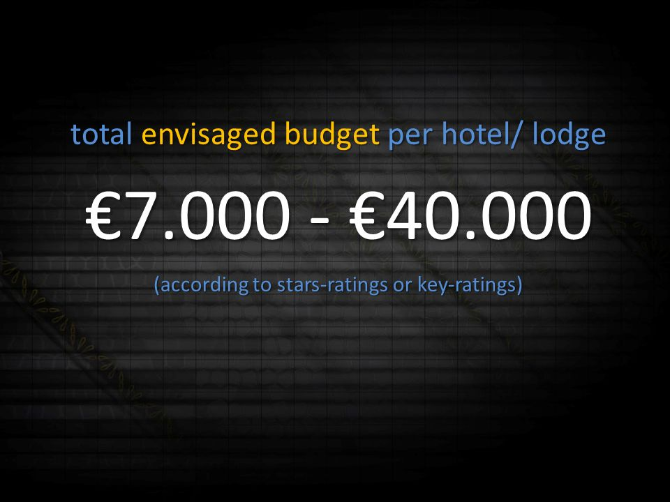 total envisaged budget per hotel/ lodge 7.000 - 40.000 (according to stars-ratings or key-ratings)