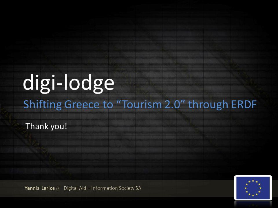 digi-lodge Shifting Greece to Tourism 2.0 through ERDF Yannis Larios // Digital Aid – Information Society SA Thank you!