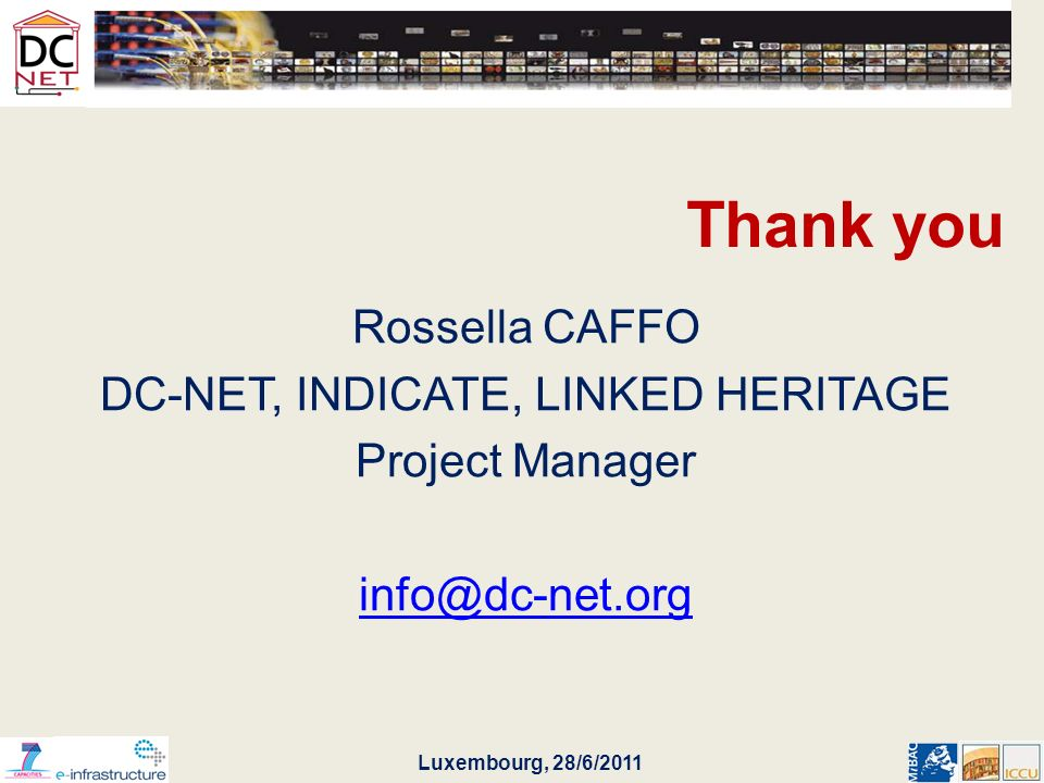 Luxembourg, 28/6/2011 Thank you Rossella CAFFO DC-NET, INDICATE, LINKED HERITAGE Project Manager