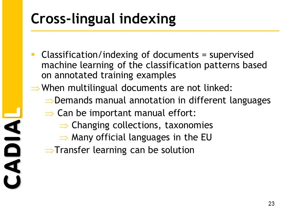 23 Cross-lingual indexing Classification/indexing of documents = supervised machine learning of the classification patterns based on annotated trainin