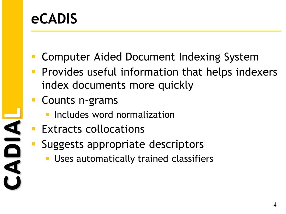 4 eCADIS Computer Aided Document Indexing System Provides useful information that helps indexers index documents more quickly Counts n-grams Includes