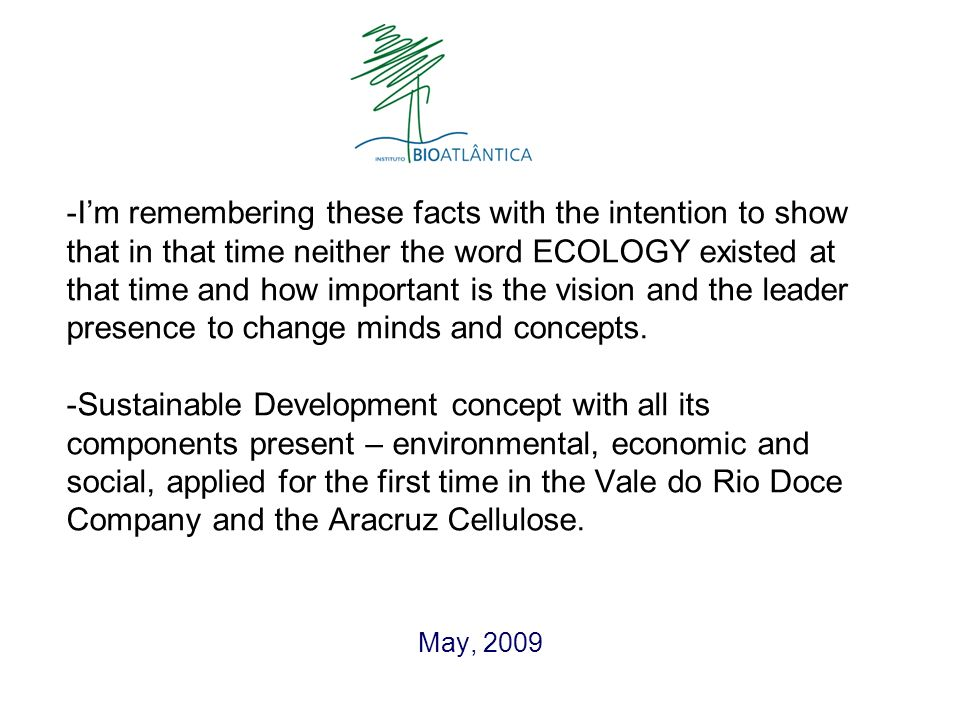 -Im remembering these facts with the intention to show that in that time neither the word ECOLOGY existed at that time and how important is the vision
