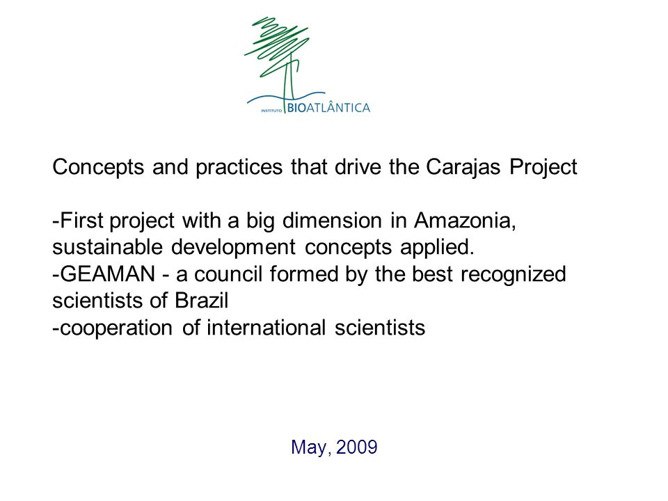 Concepts and practices that drive the Carajas Project -First project with a big dimension in Amazonia, sustainable development concepts applied. -GEAM