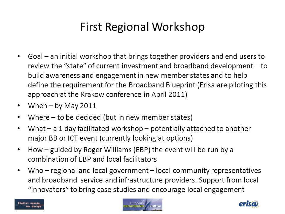 First Regional Workshop Goal – an initial workshop that brings together providers and end users to review the state of current investment and broadban