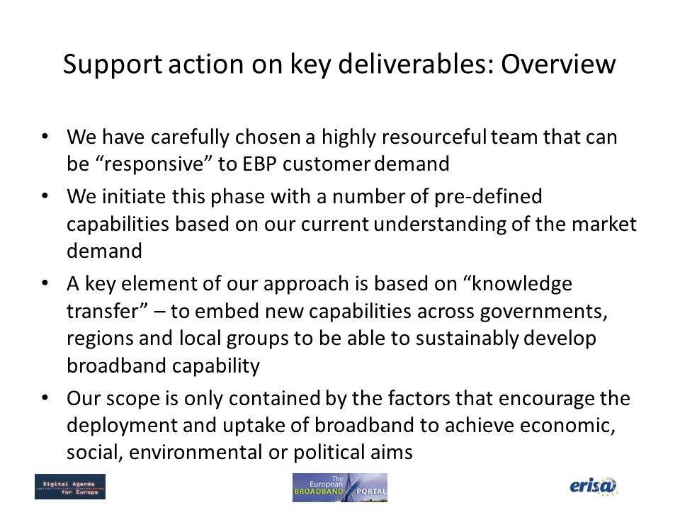 Support action on key deliverables: Overview We have carefully chosen a highly resourceful team that can be responsive to EBP customer demand We initi