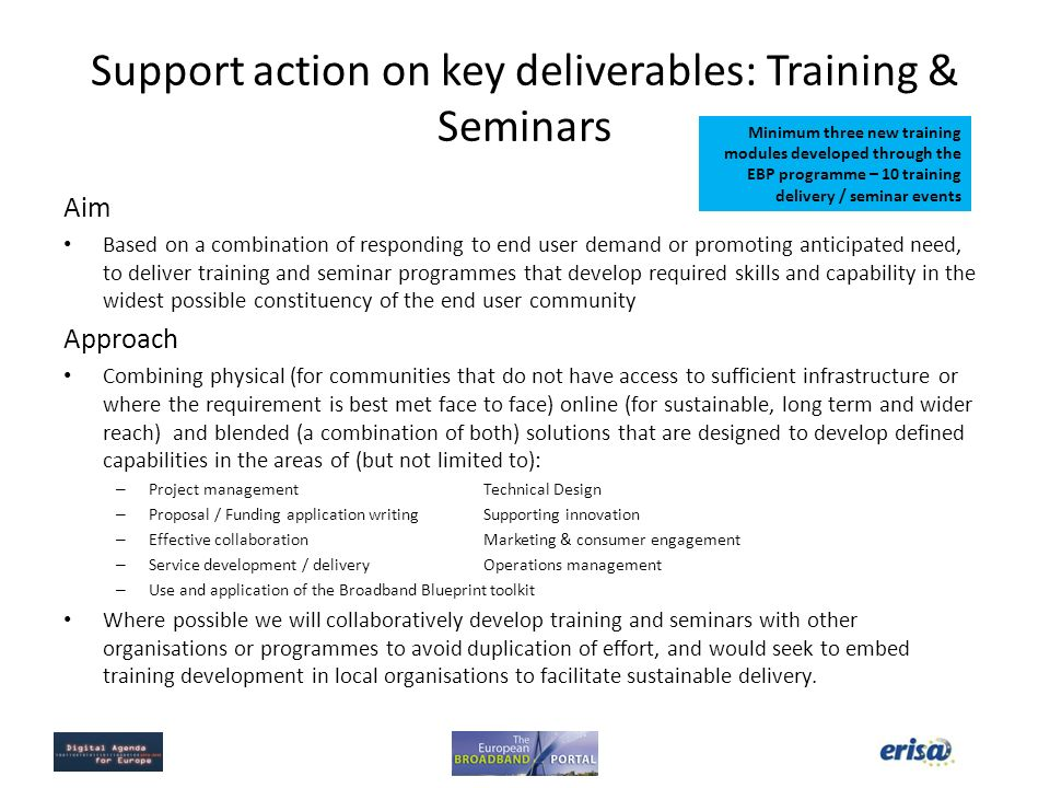 Support action on key deliverables: Training & Seminars Aim Based on a combination of responding to end user demand or promoting anticipated need, to
