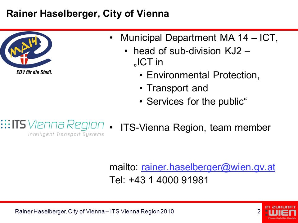 2Rainer Haselberger, City of Vienna – ITS Vienna Region 2010 Rainer Haselberger, City of Vienna Municipal Department MA 14 – ICT, head of sub-division