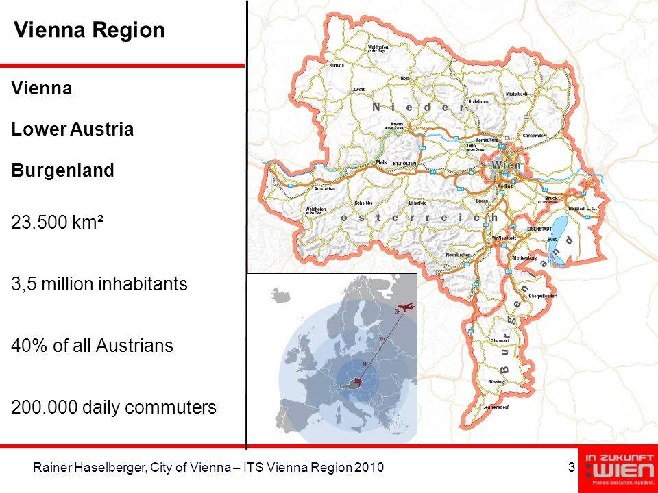 3Rainer Haselberger, City of Vienna – ITS Vienna Region 2010 Vienna Lower Austria Burgenland 23.500 km² 3,5 million inhabitants 40% of all Austrians 2