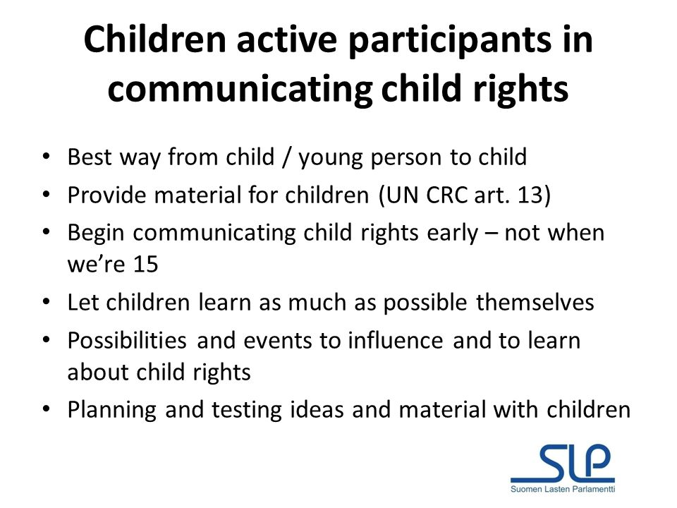 Children active participants in communicating child rights Best way from child / young person to child Provide material for children (UN CRC art.