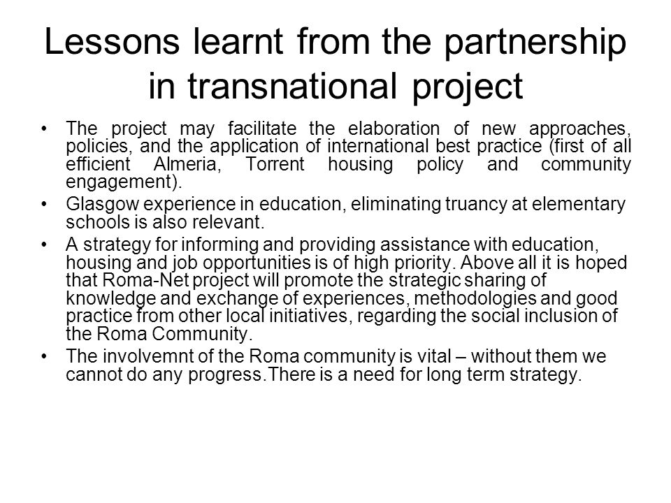 Lessons learnt from the partnership in transnational project The project may facilitate the elaboration of new approaches, policies, and the application of international best practice (first of all efficient Almeria, Torrent housing policy and community engagement).