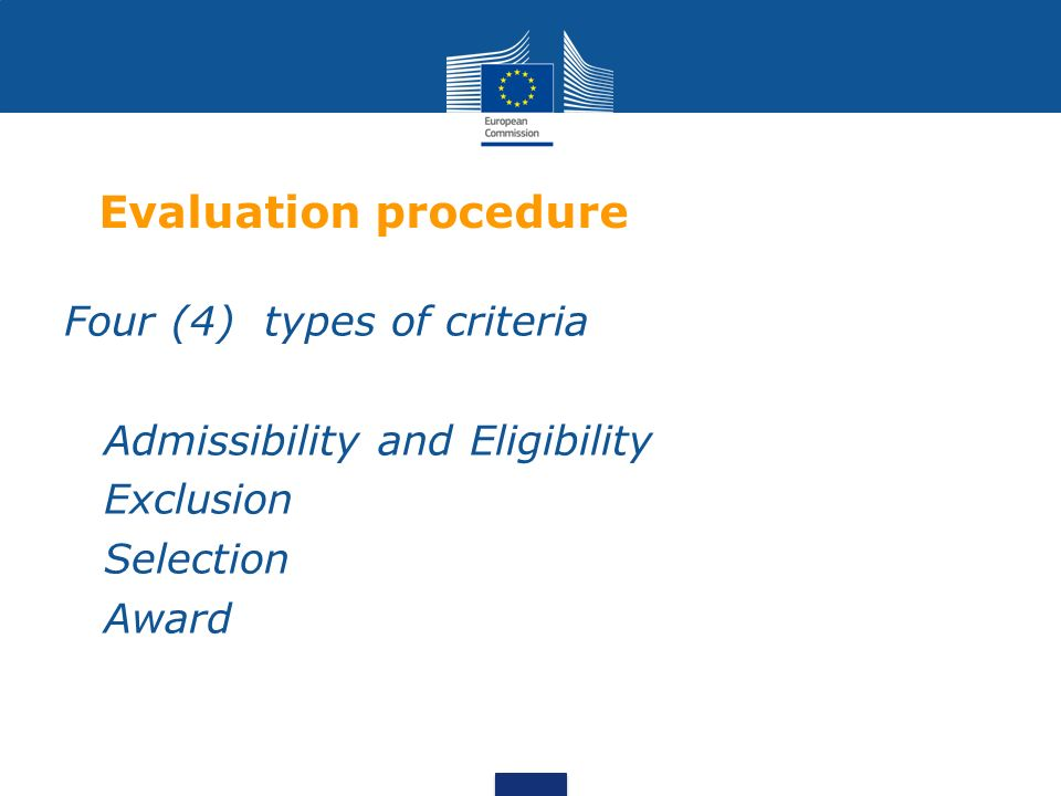 Evaluation procedure Four (4) types of criteria Admissibility and Eligibility Exclusion Selection Award