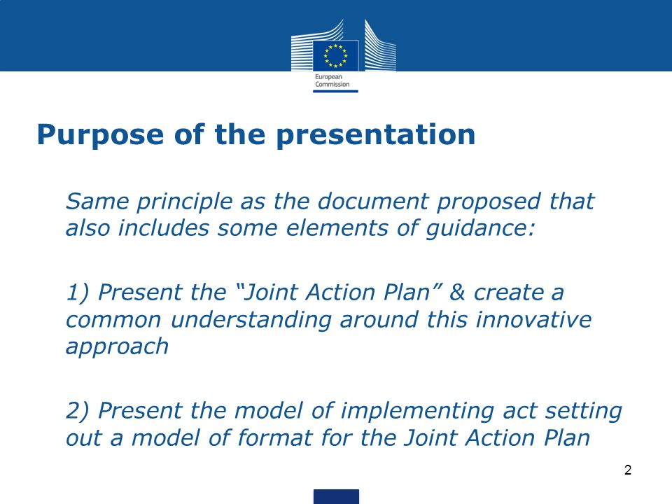 2 Purpose of the presentation Same principle as the document proposed that also includes some elements of guidance: 1) Present the Joint Action Plan &