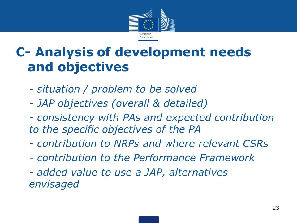 C- Analysis of development needs and objectives - situation / problem to be solved - JAP objectives (overall & detailed) - consistency with PAs and ex