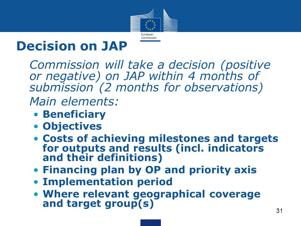 31 Decision on JAP Commission will take a decision (positive or negative) on JAP within 4 months of submission (2 months for observations) Main elemen