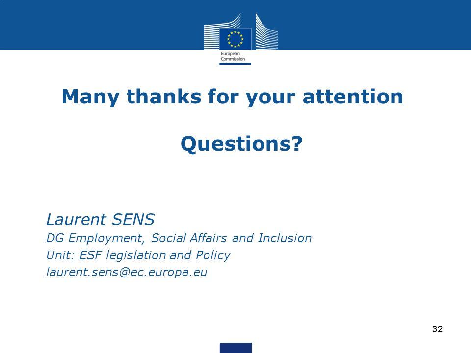 Many thanks for your attention Questions? Laurent SENS DG Employment, Social Affairs and Inclusion Unit: ESF legislation and Policy laurent.sens@ec.eu