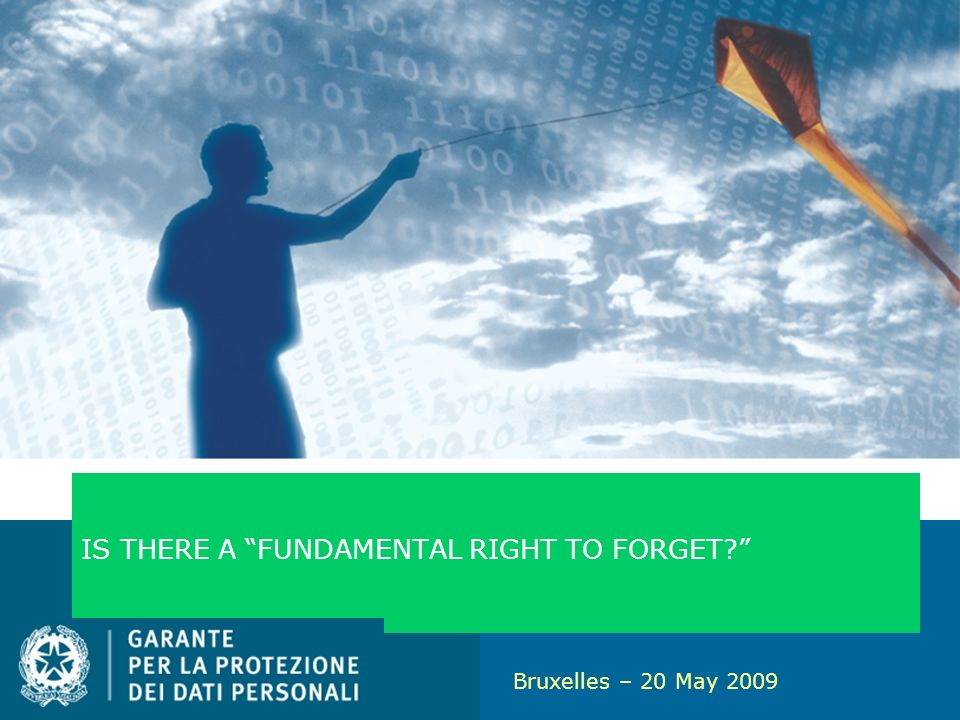 1 IS THERE A FUNDAMENTAL RIGHT TO FORGET Bruxelles – 20 May 2009