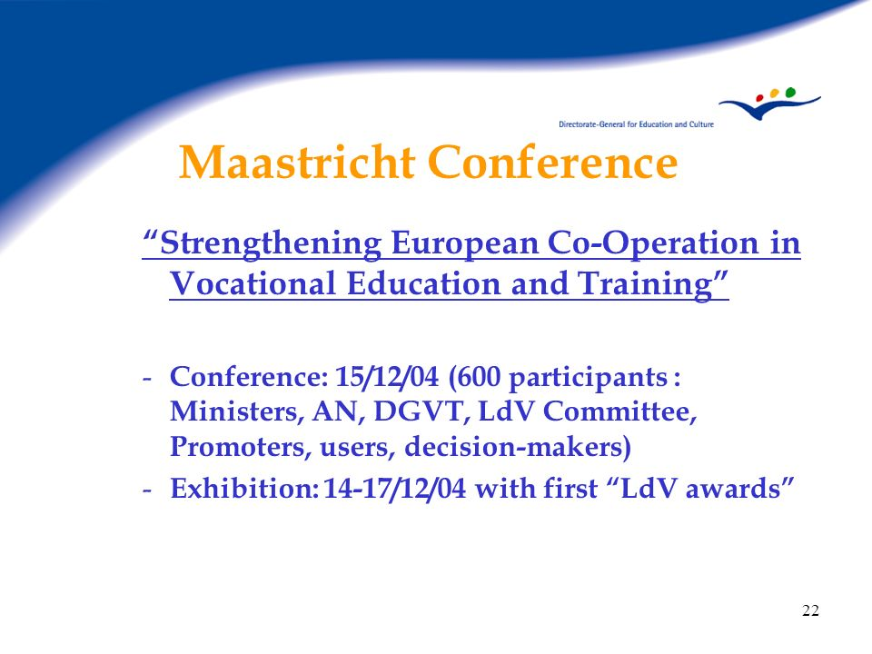 22 Maastricht Conference Strengthening European Co-Operation in Vocational Education and Training - Conference: 15/12/04 (600 participants : Ministers