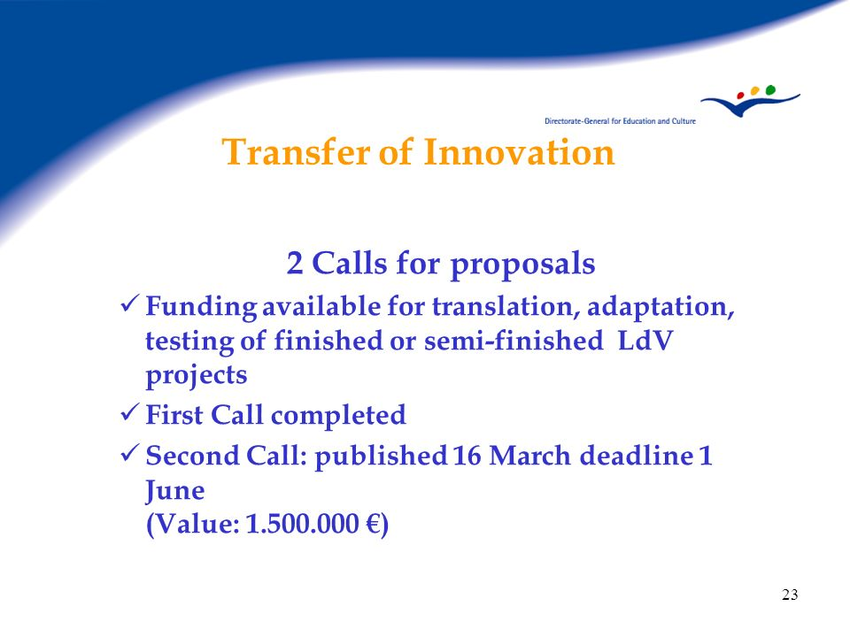 23 Transfer of Innovation 2 Calls for proposals Funding available for translation, adaptation, testing of finished or semi-finished LdV projects First