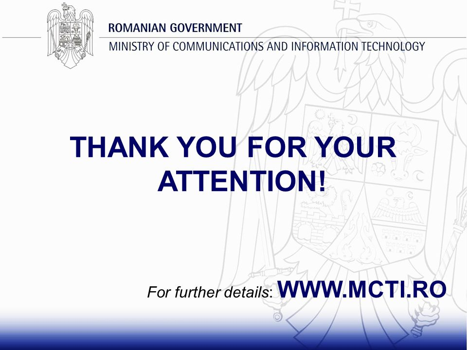 THANK YOU FOR YOUR ATTENTION! For further details: WWW.MCTI.RO