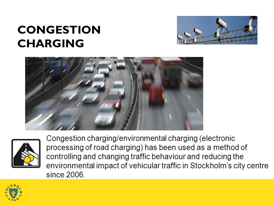 Congestion charging/environmental charging (electronic processing of road charging) has been used as a method of controlling and changing traffic behaviour and reducing the environmental impact of vehicular traffic in Stockholms city centre since 2006.
