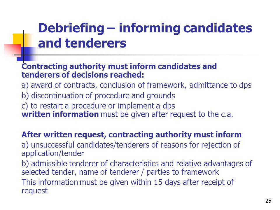 26 Selection Criteria Suppliers, contractors or service providers must meet specific objective criteria: good repute, professional qualifications, economic and financial standing, technical knowledge, ability mandatory exclusion of tenderers/candidates (i.e.