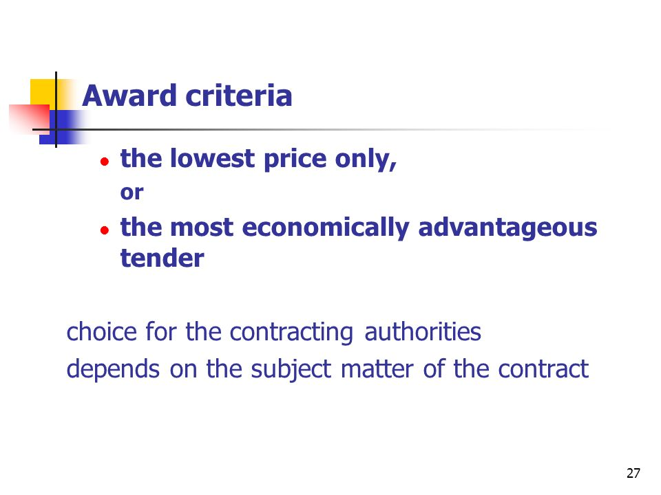 28 Most economically advantageous tender non-exhaustive list of criteria mentioned in the directive, for example: quality price technical merit aesthetic and functional characteristics environmental characteristics running costs cost-effectiveness after-sales service and technical assistance delivery date and delivery period or period of completion security of supplies