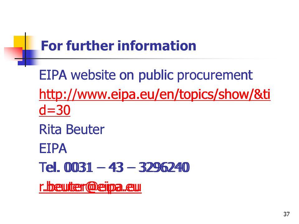 37 For further information EIPA website on public procurement http://www.eipa.eu/en/topics/show/&ti d=30 Rita Beuter EIPA Tel.