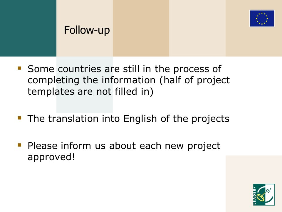 Follow-up Some countries are still in the process of completing the information (half of project templates are not filled in) The translation into English of the projects Please inform us about each new project approved!