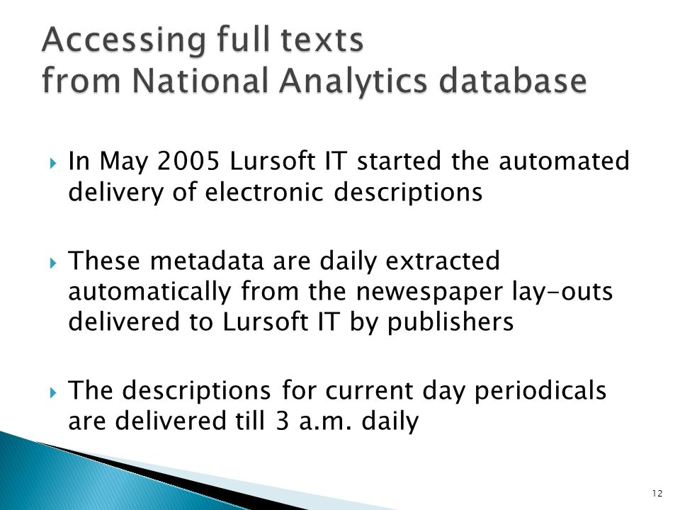 In May 2005 Lursoft IT started the automated delivery of electronic descriptions These metadata are daily extracted automatically from the newespaper lay-outs delivered to Lursoft IT by publishers The descriptions for current day periodicals are delivered till 3 a.m.