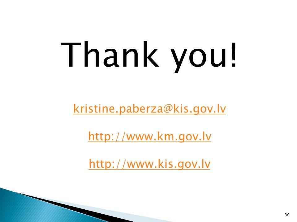 30 Thank you! kristine.paberza@kis.gov.lv http://www.km.gov.lv http://www.kis.gov.lv