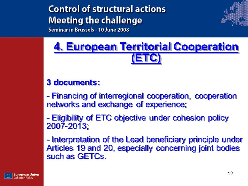 12 4. European Territorial Cooperation (ETC) 3 documents: - Financing of interregional cooperation, cooperation networks and exchange of experience; -