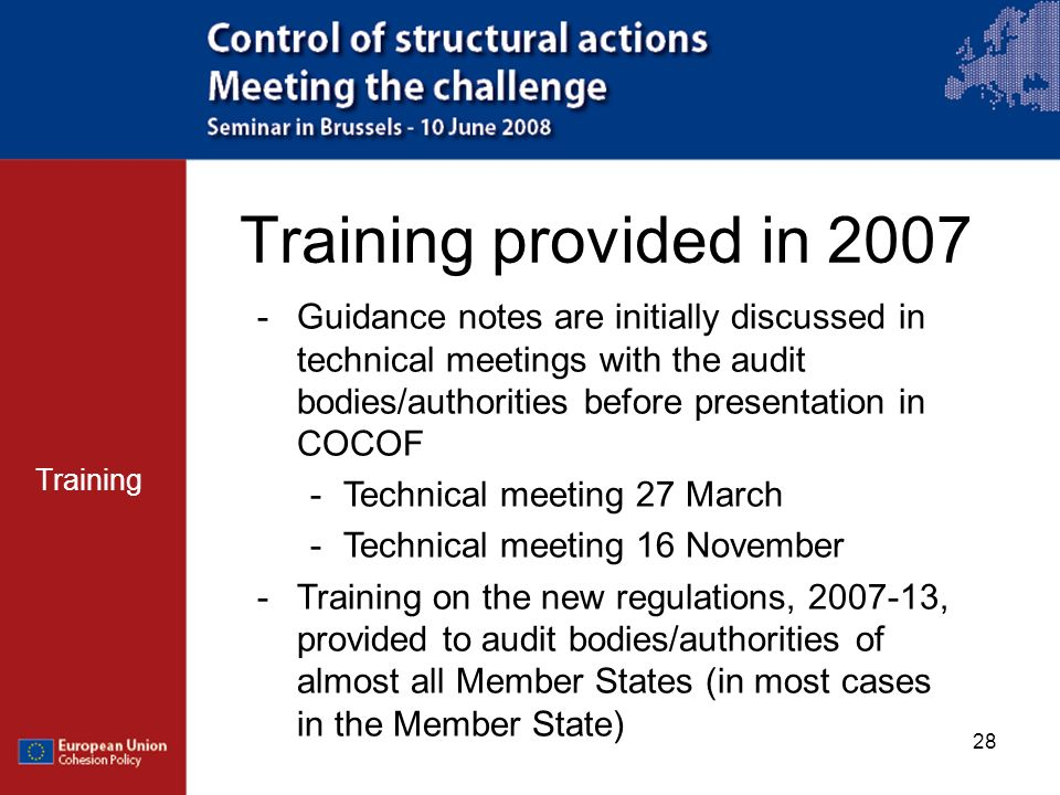 28 Training provided in 2007 Training -Guidance notes are initially discussed in technical meetings with the audit bodies/authorities before presentat