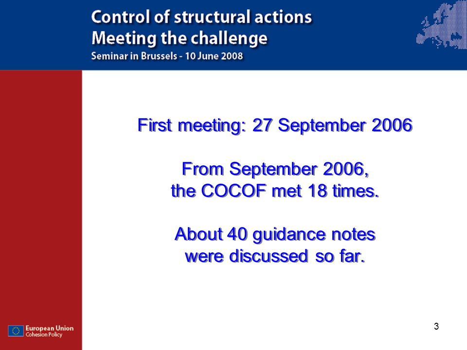 3 First meeting: 27 September 2006 From September 2006, the COCOF met 18 times. About 40 guidance notes were discussed so far.