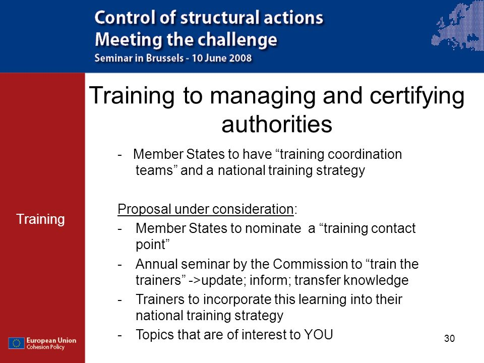 30 Training to managing and certifying authorities Training - Member States to have training coordination teams and a national training strategy Propo