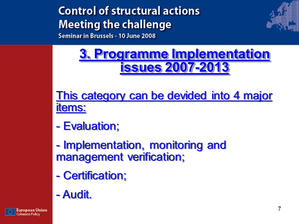 7 3. Programme Implementation issues 2007-2013 This category can be devided into 4 major items: - Evaluation; - Implementation, monitoring and managem