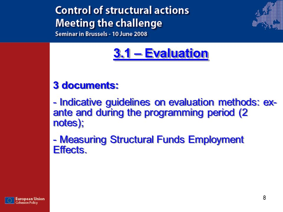 8 3.1 – Evaluation 3 documents: - Indicative guidelines on evaluation methods: ex- ante and during the programming period (2 notes); - Measuring Struc
