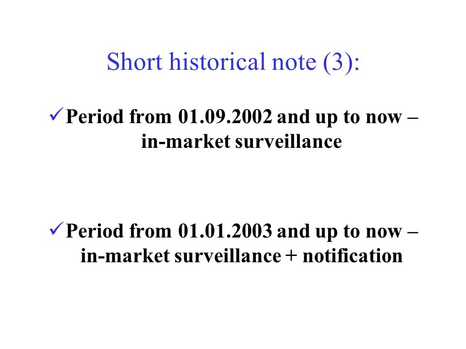 Short historical note (3): Period from 01.09.2002 and up to now – in-market surveillance Period from 01.01.2003 and up to now – in-market surveillance