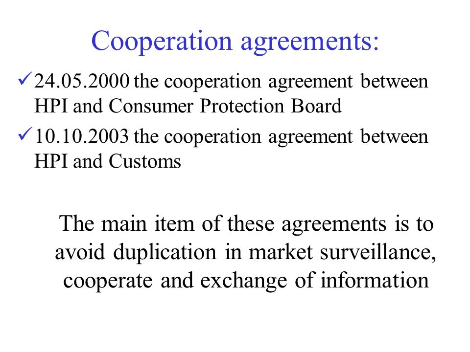Cooperation agreements: 24.05.2000 the cooperation agreement between HPI and Consumer Protection Board 10.10.2003 the cooperation agreement between HP