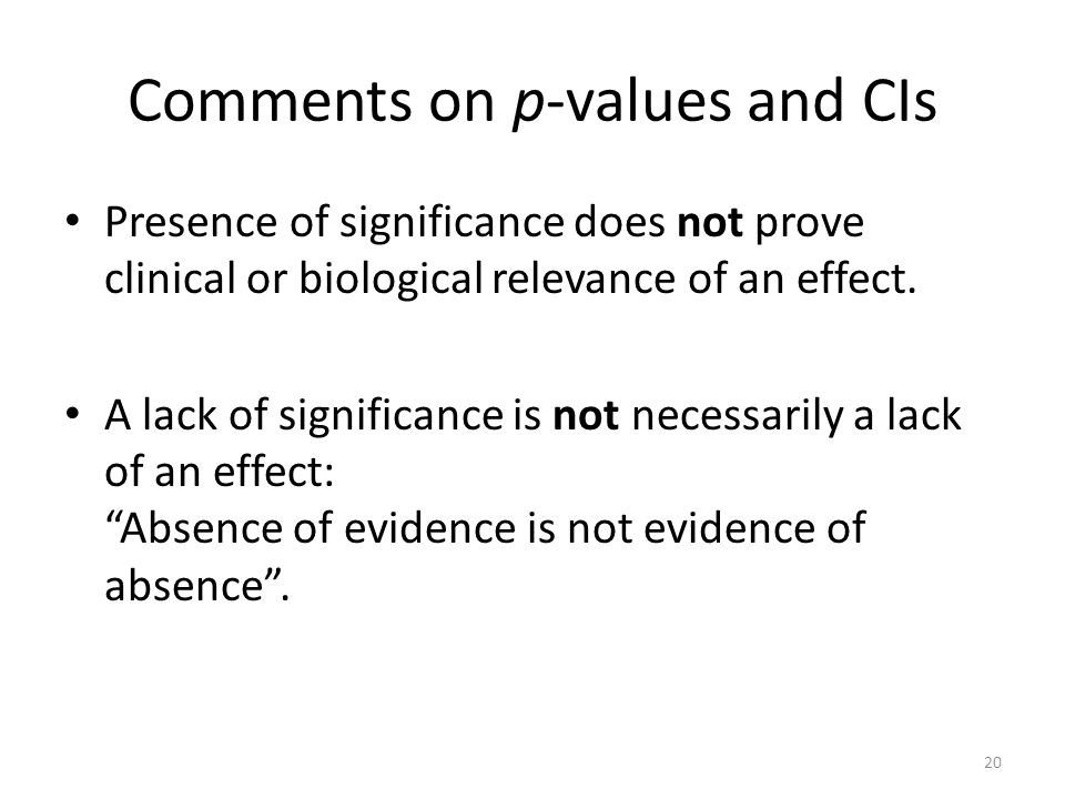 Comments on p-values and CIs Presence of significance does not prove clinical or biological relevance of an effect. A lack of significance is not nece